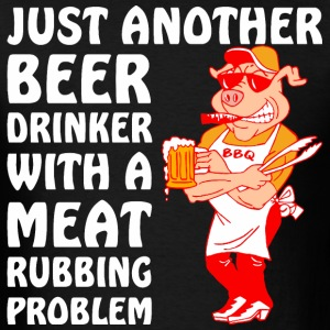Another Beer Drinker With A Meat Rubbing Problem - Men's T-Shirt