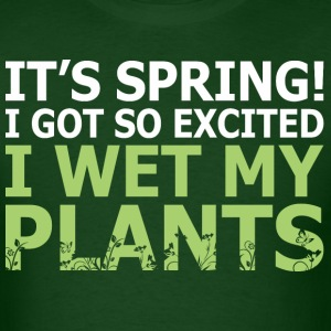 Its Spring I Got So Excited I Wet My Plants - Men's T-Shirt