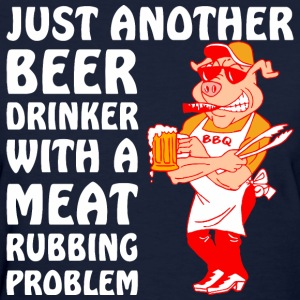 Another Beer Drinker With A Meat Rubbing Problem - Women's T-Shirt