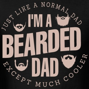 Just Like A Normal Dad I Am A Bearded Dad - Men's T-Shirt
