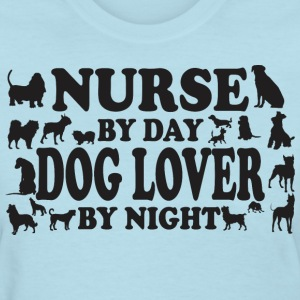 Nurse By Day Dog Lover By Night - Women's T-Shirt