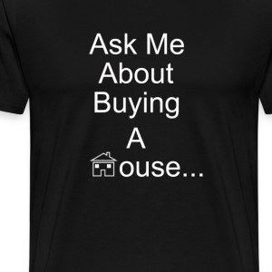 Ask Me About Buying A House - Men's Premium T-Shirt