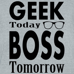 Geek Today Boss Tomorrow T-Shirts - Unisex Tri-Blend T-Shirt by American Apparel