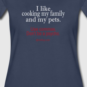 I Like Cooking My Family and My Pets. - Women's Premium T-Shirt