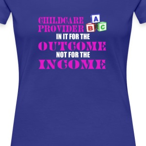 In it for the Outcome Childcare Provider - Women's Premium T-Shirt
