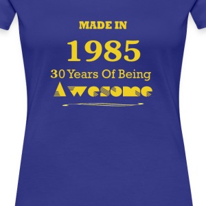Made in 1985 - 30 years of being awesome - Women's Premium T-Shirt