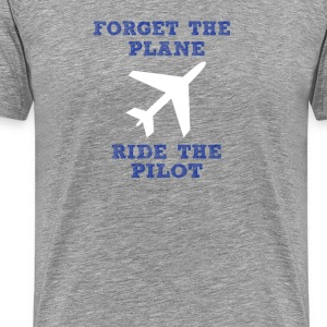 Forget the Plane, Ride the Pilot! - Men's Premium T-Shirt