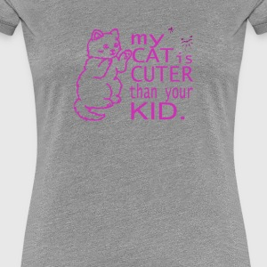 My cat is cuter than your kid - Women's Premium T-Shirt