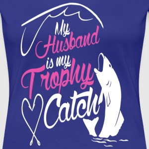 My husband is my trophy catch - Women's Premium T-Shirt