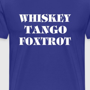 Whisky Tango Foxtrot - Men's Premium T-Shirt