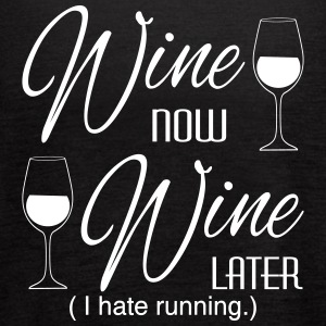 Wine Now Wine Later I hate Running Tanks - Women's Flowy Tank Top by Bella