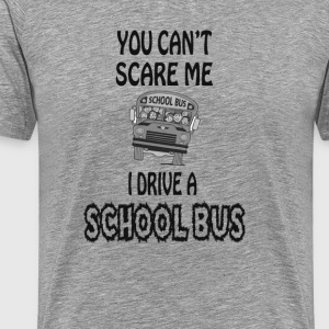You Can't Scare A School Bus Driver - Men's Premium T-Shirt