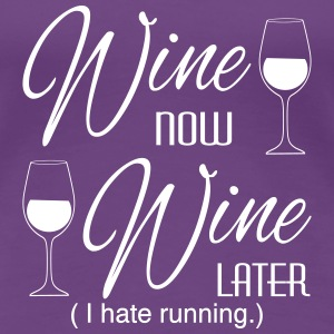 Wine Now Wine Later I hate Running Women's T-Shirts - Women's Premium T-Shirt