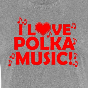 I Love Polka Music - Women's Premium T-Shirt