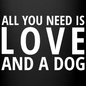 All You Need is LOVE and a DOG Mugs & Drinkware - Full Color Mug