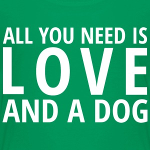 All You Need is LOVE and a DOG Baby & Toddler Shirts - Toddler Premium T-Shirt