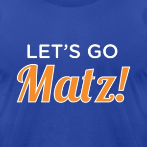 Lets Go Matz! T-Shirts - Men's T-Shirt by American Apparel