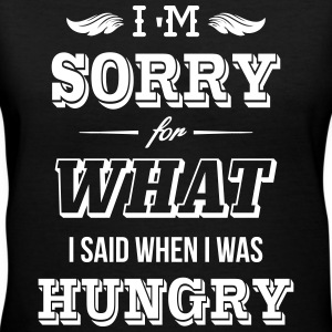 I'm sorry for what I said when I was hungry Women's T-Shirts - Women's V-Neck T-Shirt