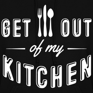get out of my kitchen Hoodies - Women's Hoodie