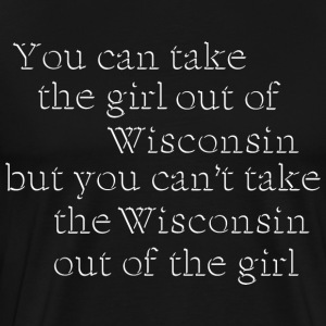 Can Take Girl Out Wisconsin Cute  T-Shirts - Men's Premium T-Shirt