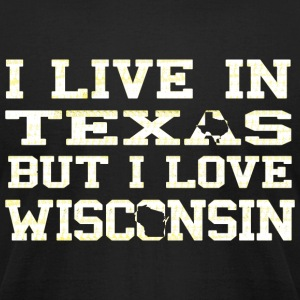 Live Texas Love Wisconsin Pride T-Shirts - Men's T-Shirt by American Apparel
