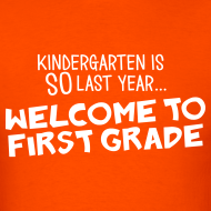 Design ~ Kindergarten Is SO Last Year... Welcome to First Grade | Men's