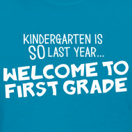 Design ~ Kindergarten Is SO Last Year... Welcome to First Grade | Women's