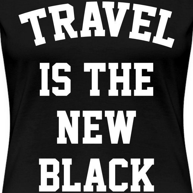 Travel is the new Black