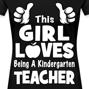 This Girl Loves Being A Kindergarten Teacher Women's T-Shirts - Women's Premium T-Shirt