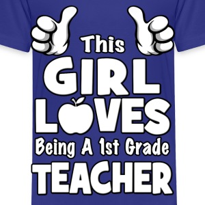 This Girl Loves Being A 1st Grade Teacher Baby & Toddler Shirts - Toddler Premium T-Shirt
