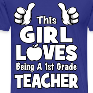 This Girl Loves Being A 1st Grade Teacher T-Shirts - Men's Premium T-Shirt