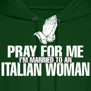 Prayer For Me I Am Married To An Italian Woman - Men's Hoodie