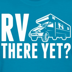 RV There Yet Camping Rving - Women's T-Shirt