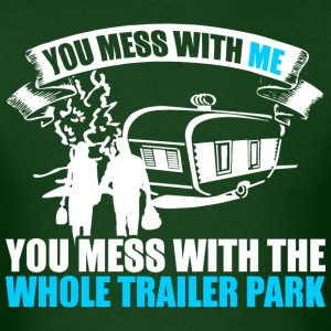 You Mess With Me You Mess With  Whole Trailer Park - Men's T-Shirt