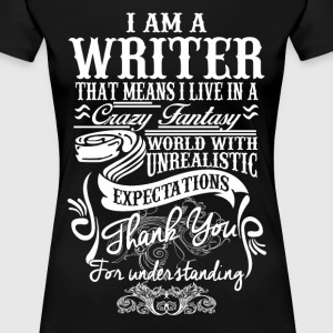 I Am A Writer That Means I Live In A Crazy Fantasy - Women's Premium T-Shirt
