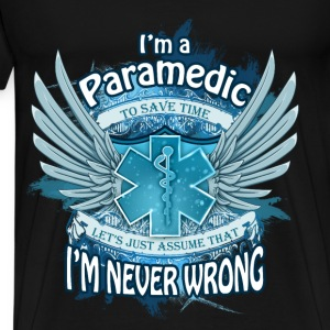 Paramedic T-shirt - Paramedic is never wrong - Men's Premium T-Shirt