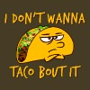 I Don't Wanna Taco Bout It - Men's Premium T-Shirt