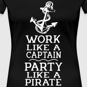Work like a captain, PARTY like a Pirate! - Women's Premium T-Shirt