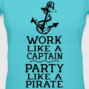Work like a captain, party like a pirate! - Women's V-Neck T-Shirt