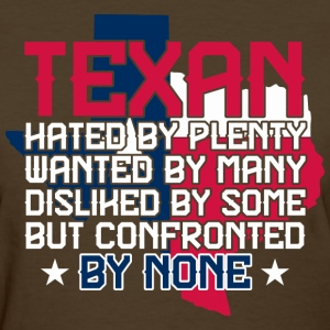 Texan Hated By Plenty Wanted By Many - Women's T-Shirt