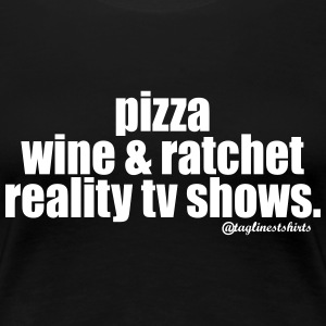 pizza winer and ratchet reality tv shows Women's T - Women's Premium T-Shirt