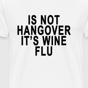 is_not_hangover_its_wine_flu - Men's Premium T-Shirt