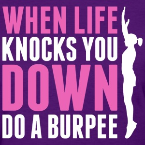 When Life Knocks You Down Do A Burpee - Women's T-Shirt