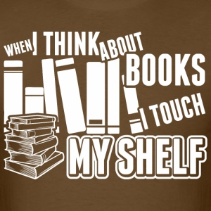 When I Think About Books I Touch My Shelf - Men's T-Shirt