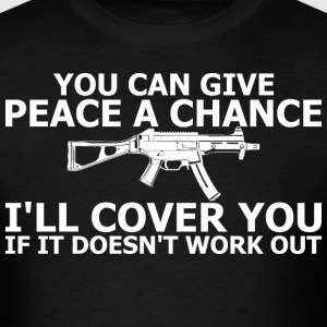 You Can Give Peace A Chance I Will Cover You  - Men's T-Shirt