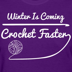 Winter Is Coming Crochet Faster - Women's T-Shirt