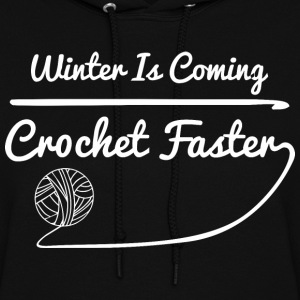Winter Is Coming Crochet Faster - Women's Hoodie