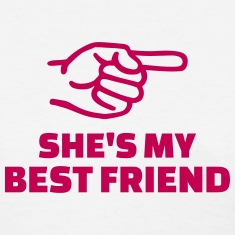 She's my best friend Women's T-Shirts