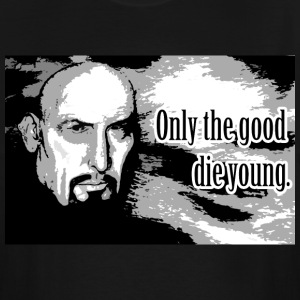 Only The Good Die Young T-Shirts - Men's Tall T-Shirt