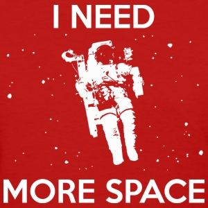 I NEED MORE SPACE WOMEN T-SHIRT - Women's T-Shirt